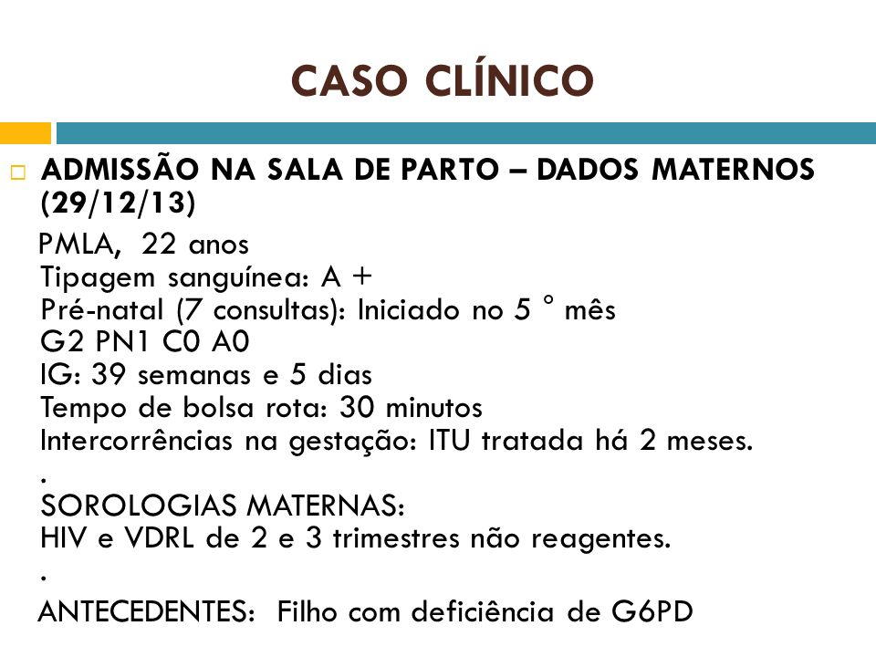 CASO CLÍNICO ADMISSÃO NA SALA DE PARTO – DADOS MATERNOS (29/12/13)