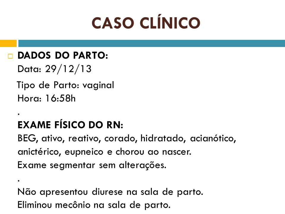 CASO CLÍNICO DADOS DO PARTO: Data: 29/12/13