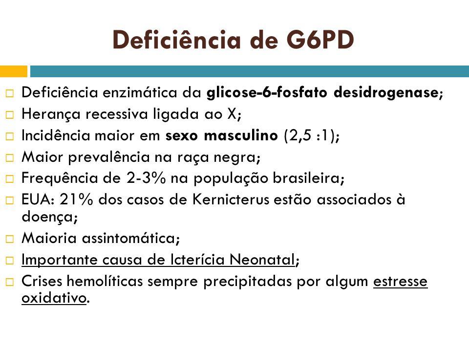 Deficiência de G6PD Deficiência enzimática da glicose-6-fosfato desidrogenase; Herança recessiva ligada ao X;