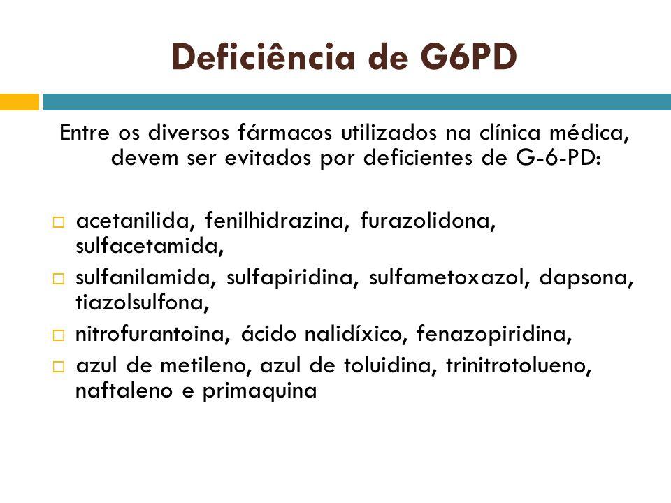 Deficiência de G6PD Entre os diversos fármacos utilizados na clínica médica, devem ser evitados por deficientes de G-6-PD: