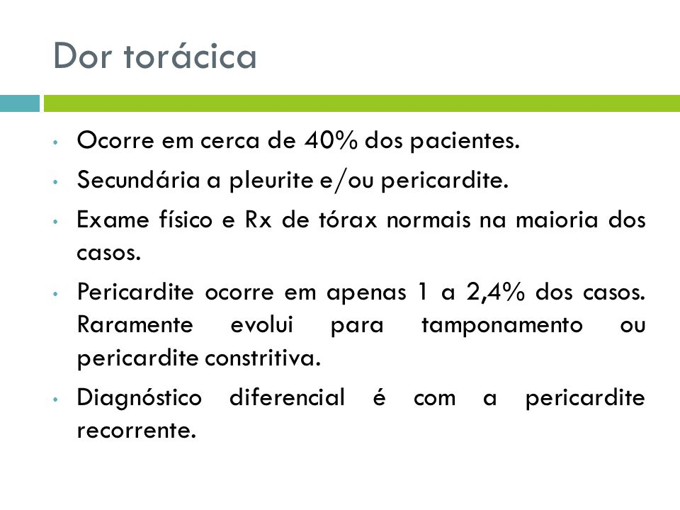 Dor torácica Ocorre em cerca de 40% dos pacientes.