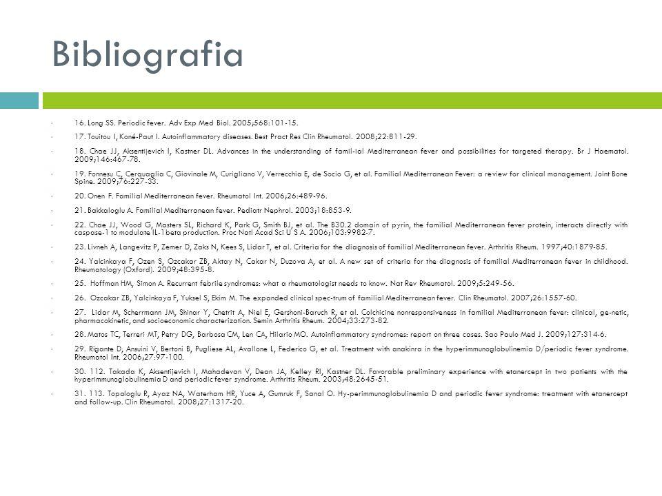 Bibliografia 16. Long SS. Periodic fever. Adv Exp Med Biol. 2005;568:101-15.