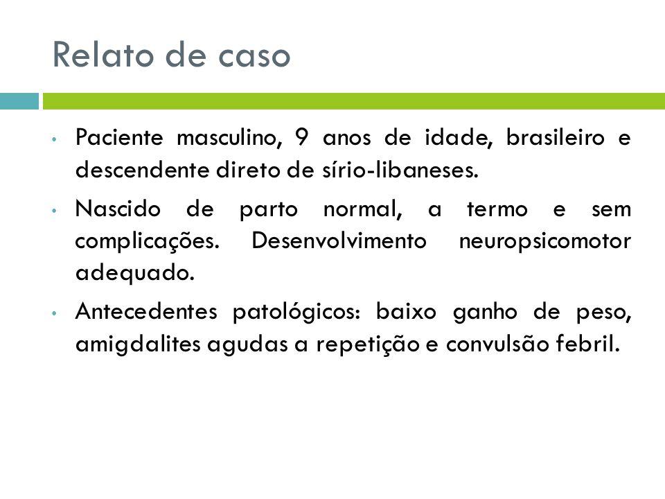 Relato de caso Paciente masculino, 9 anos de idade, brasileiro e descendente direto de sírio-libaneses.
