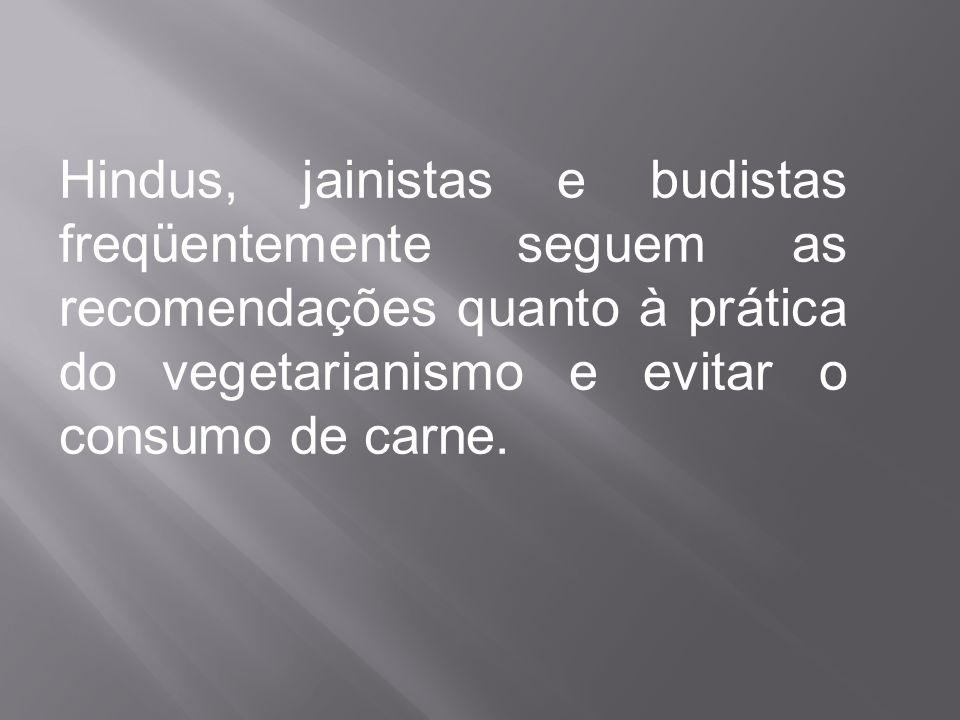 Hindus, jainistas e budistas freqüentemente seguem as recomendações quanto à prática do vegetarianismo e evitar o consumo de carne.