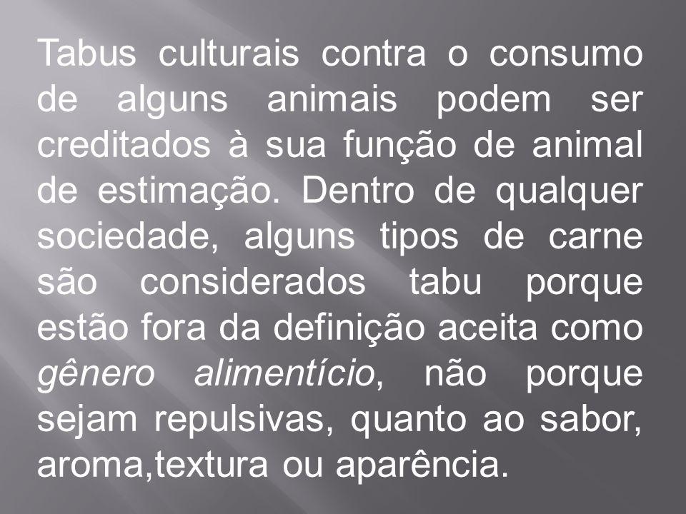 Tabus culturais contra o consumo de alguns animais podem ser creditados à sua função de animal de estimação.