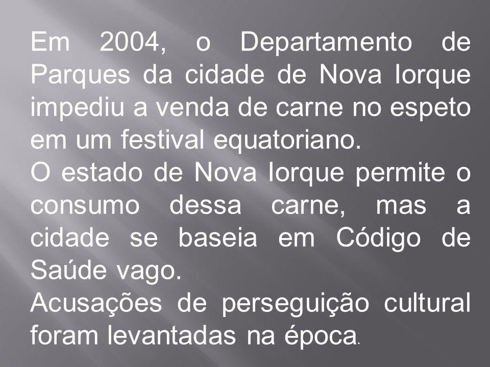Em 2004, o Departamento de Parques da cidade de Nova Iorque impediu a venda de carne no espeto em um festival equatoriano.