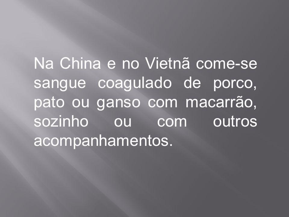 Na China e no Vietnã come-se sangue coagulado de porco, pato ou ganso com macarrão, sozinho ou com outros acompanhamentos.