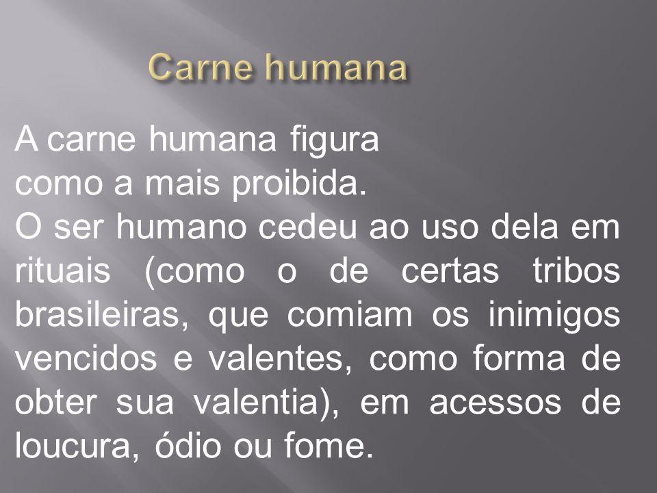 Carne humana A carne humana figura como a mais proibida.
