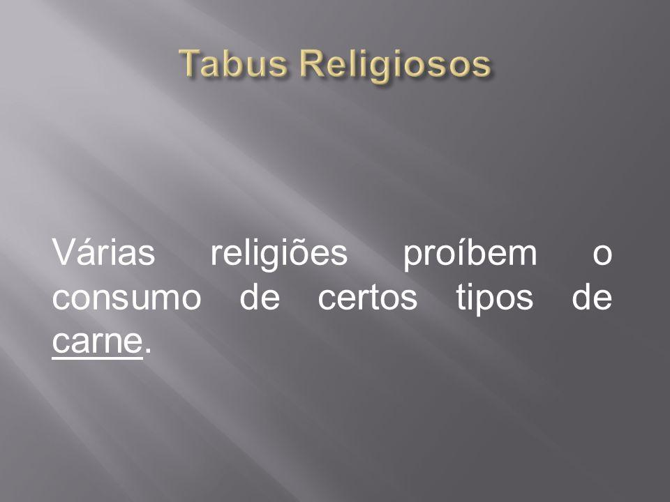Tabus Religiosos Várias religiões proíbem o consumo de certos tipos de carne.