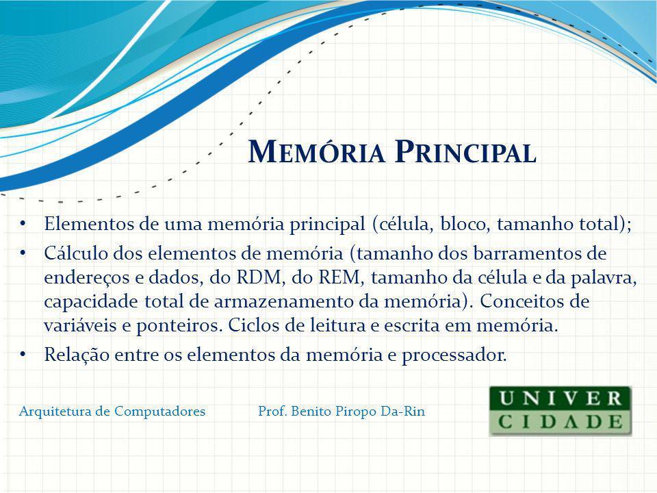 Memória Principal Elementos de uma memória principal (célula, bloco, tamanho total);
