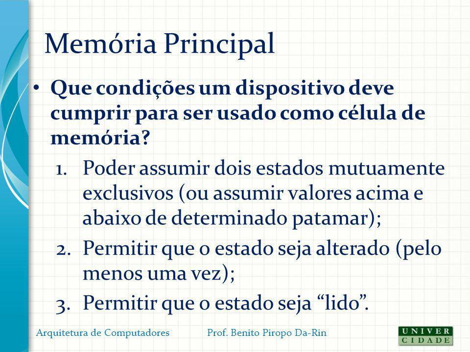 Memória Principal Que condições um dispositivo deve cumprir para ser usado como célula de memória