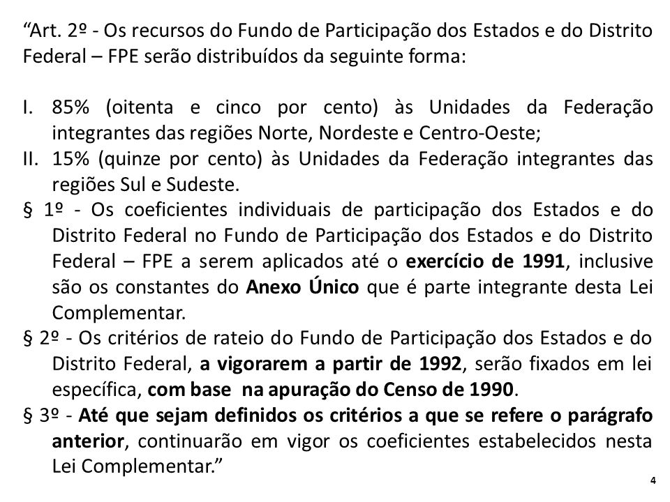 Art. 2º - Os recursos do Fundo de Participação dos Estados e do Distrito Federal – FPE serão distribuídos da seguinte forma: