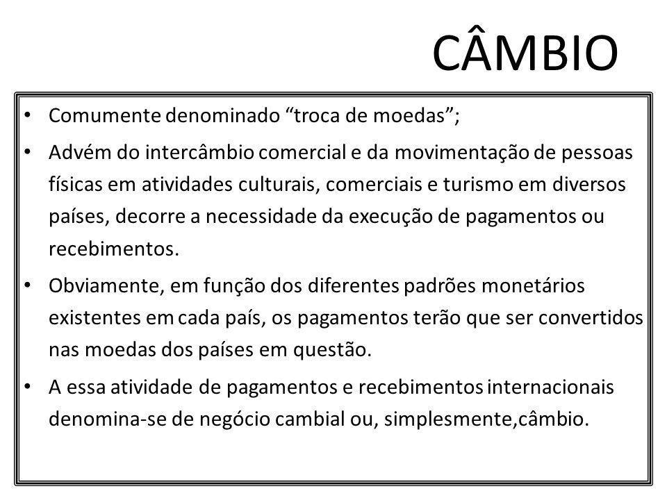CÂMBIO Comumente denominado troca de moedas ;