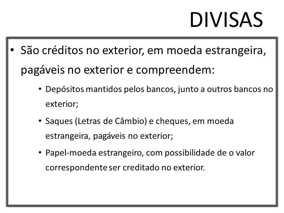 DIVISAS São créditos no exterior, em moeda estrangeira, pagáveis no exterior e compreendem: