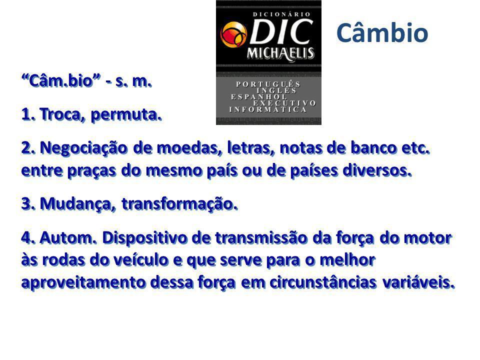 Câmbio Câm.bio - s. m. 1. Troca, permuta.