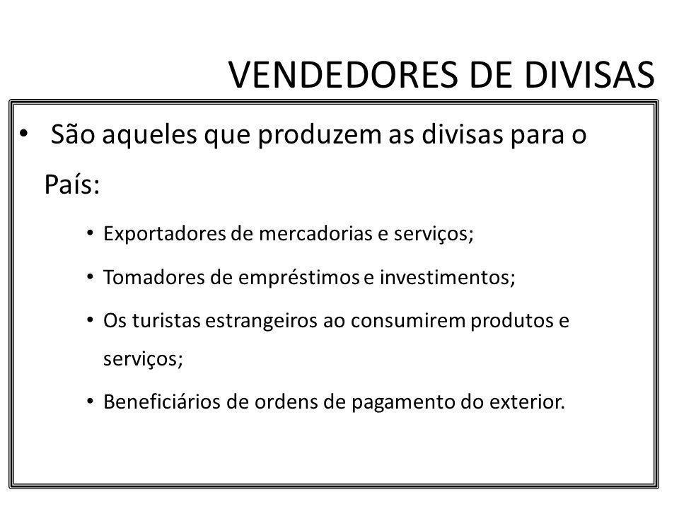VENDEDORES DE DIVISAS São aqueles que produzem as divisas para o País: