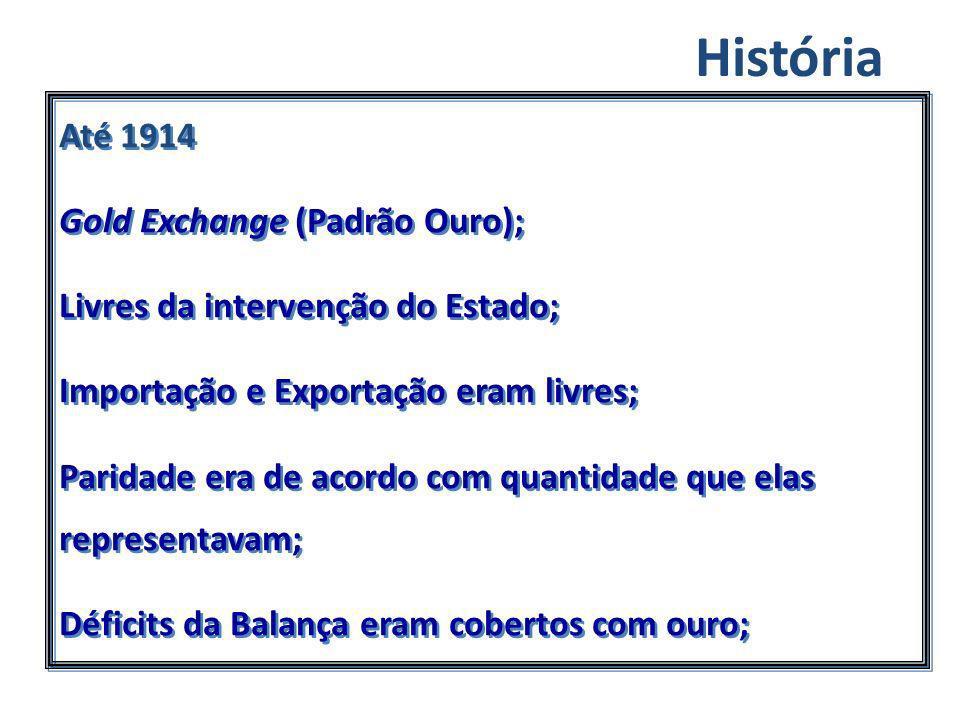 História Até 1914 Gold Exchange (Padrão Ouro);