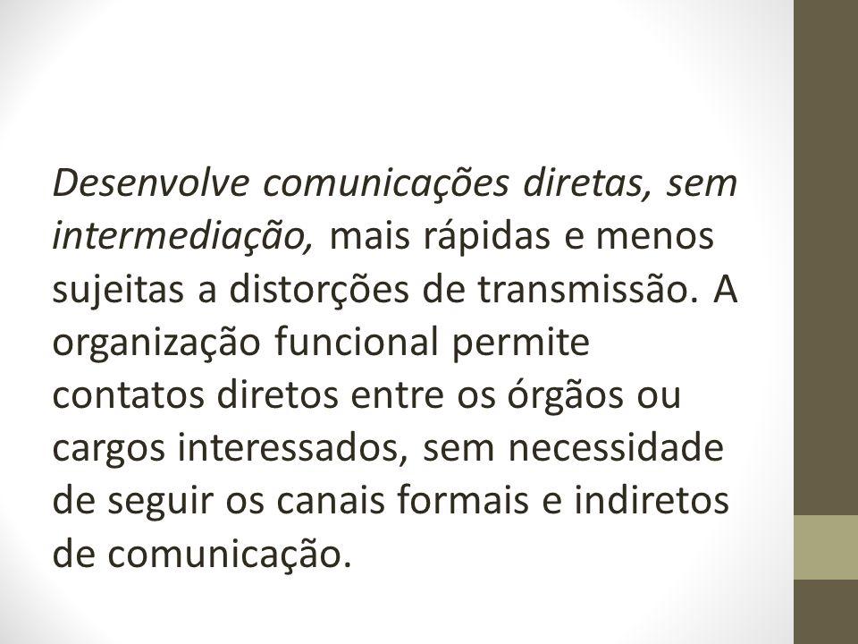 Desenvolve comunicações diretas, sem intermediação, mais rápidas e menos sujeitas a distorções de transmissão.