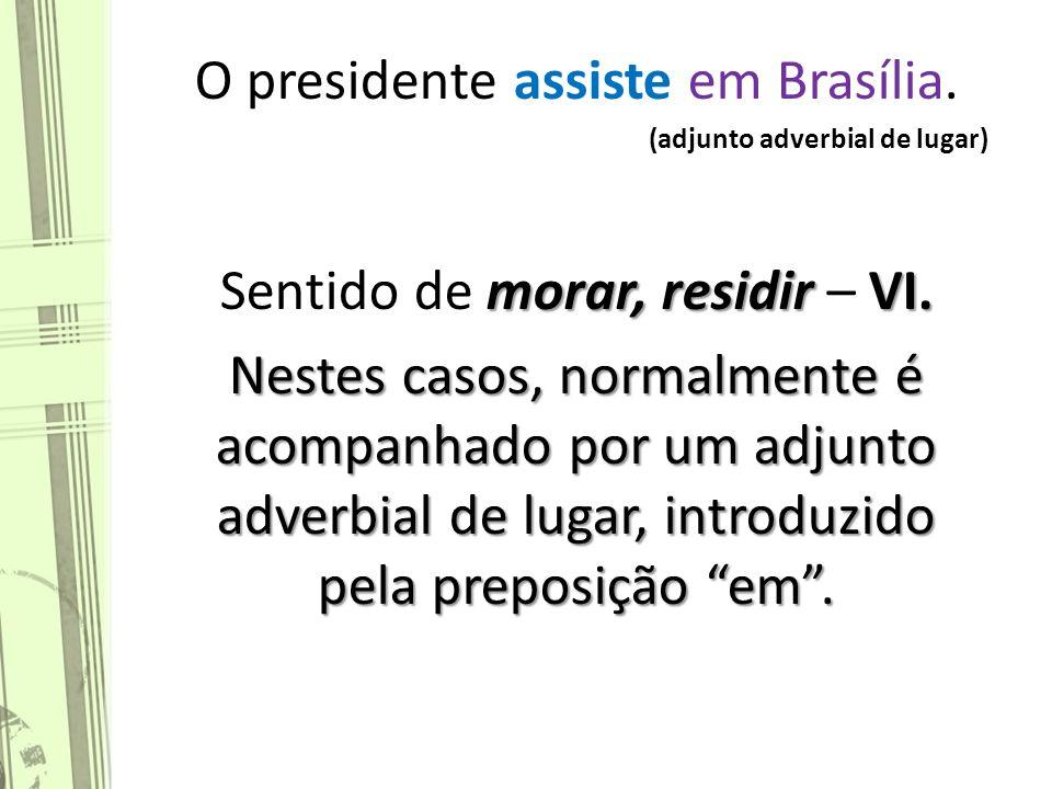 O presidente assiste em Brasília.