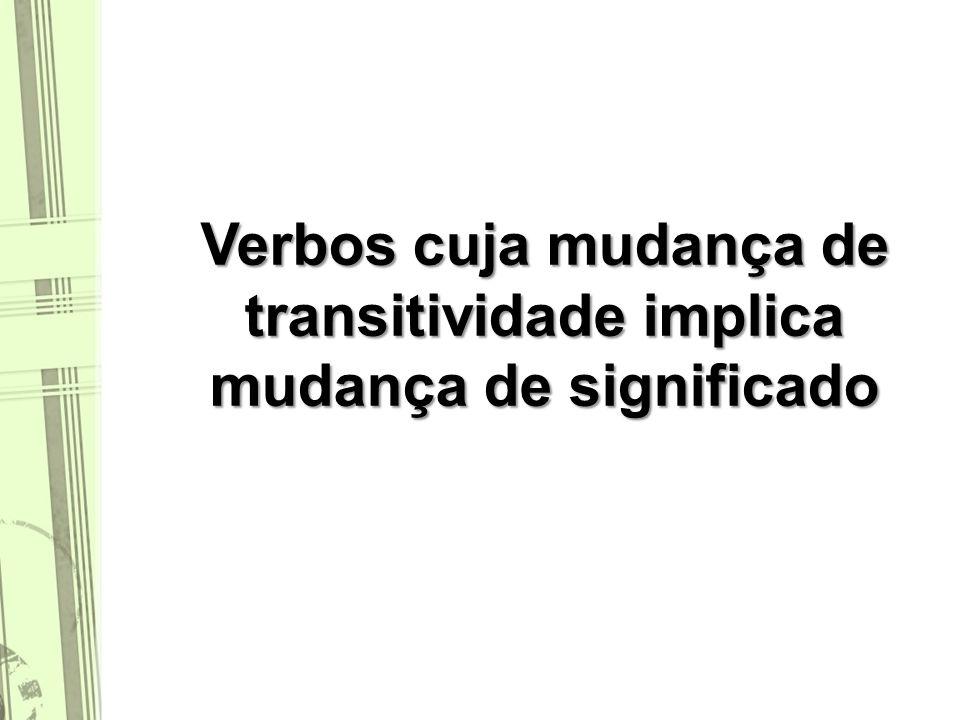 Verbos cuja mudança de transitividade implica mudança de significado