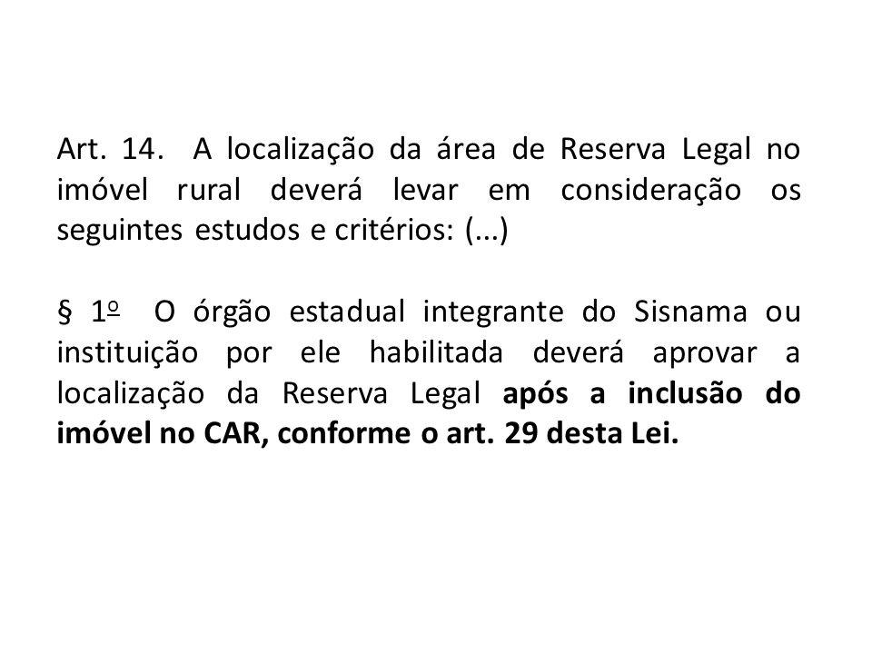 Art. 14. A localização da área de Reserva Legal no imóvel rural deverá levar em consideração os seguintes estudos e critérios: (...)