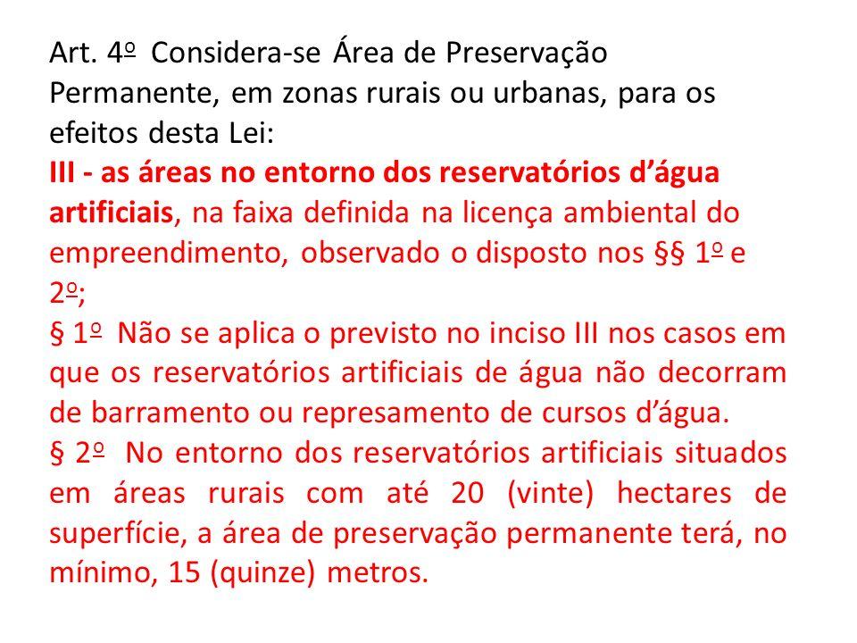 Art. 4o Considera-se Área de Preservação Permanente, em zonas rurais ou urbanas, para os efeitos desta Lei: