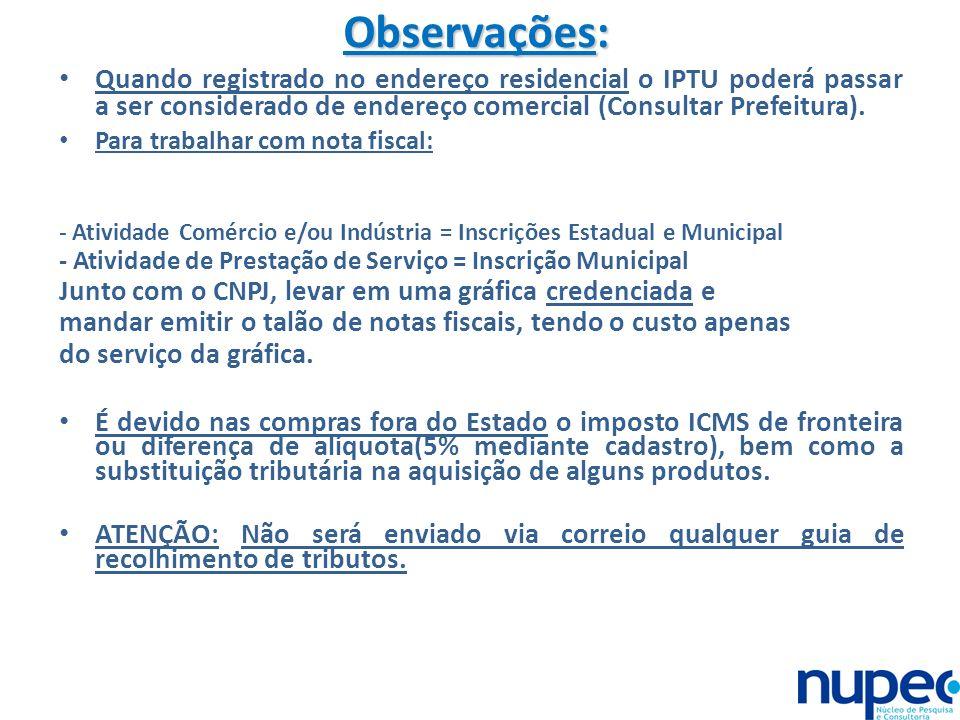 Observações: Quando registrado no endereço residencial o IPTU poderá passar a ser considerado de endereço comercial (Consultar Prefeitura).