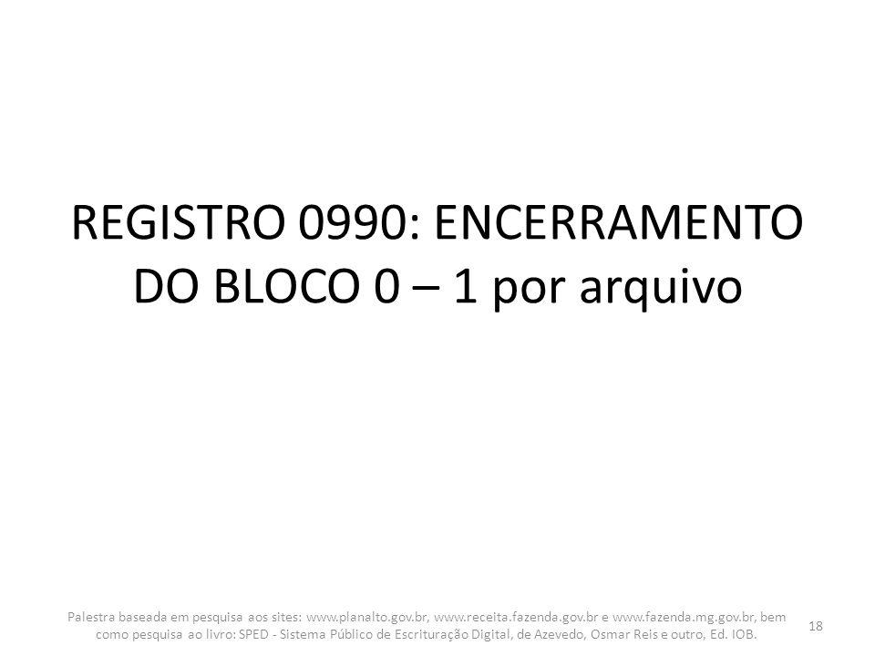 REGISTRO 0990: ENCERRAMENTO DO BLOCO 0 – 1 por arquivo