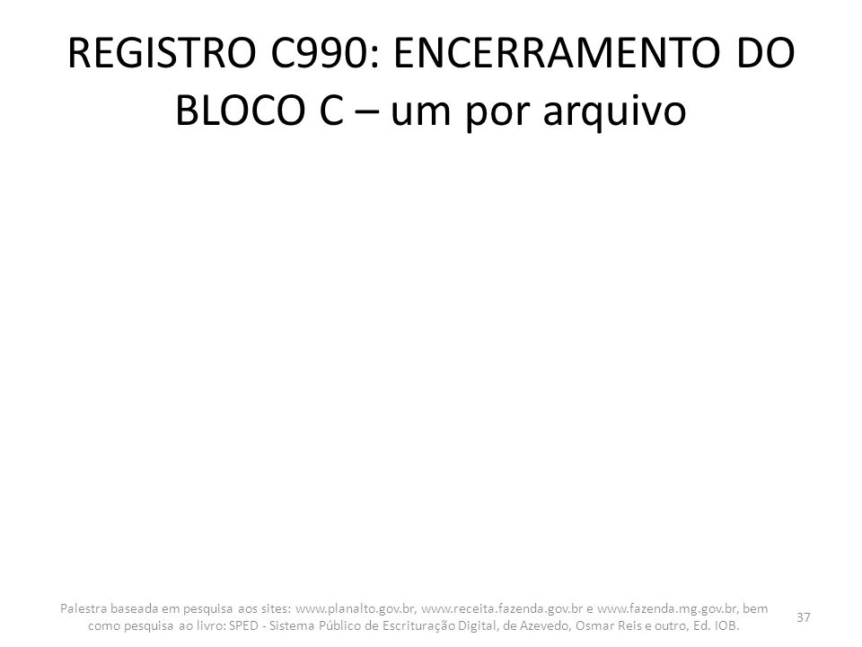 REGISTRO C990: ENCERRAMENTO DO BLOCO C – um por arquivo