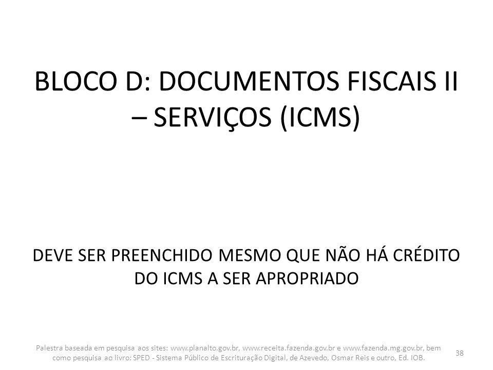 BLOCO D: DOCUMENTOS FISCAIS II – SERVIÇOS (ICMS) DEVE SER PREENCHIDO MESMO QUE NÃO HÁ CRÉDITO DO ICMS A SER APROPRIADO