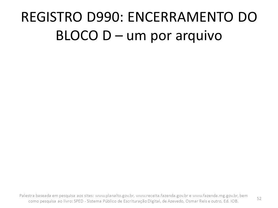 REGISTRO D990: ENCERRAMENTO DO BLOCO D – um por arquivo