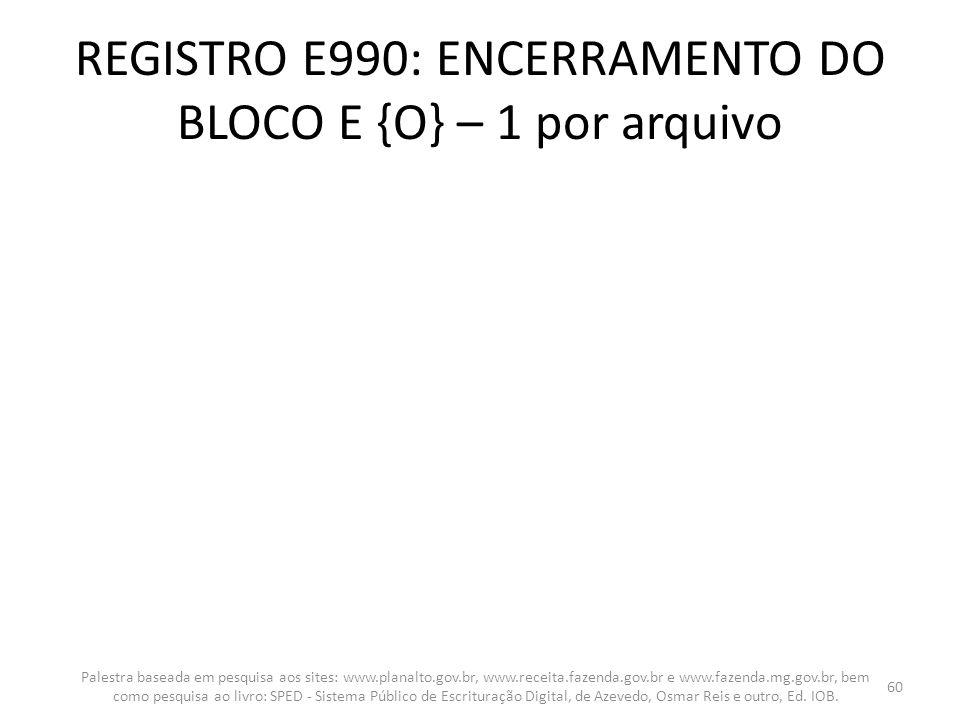 REGISTRO E990: ENCERRAMENTO DO BLOCO E {O} – 1 por arquivo