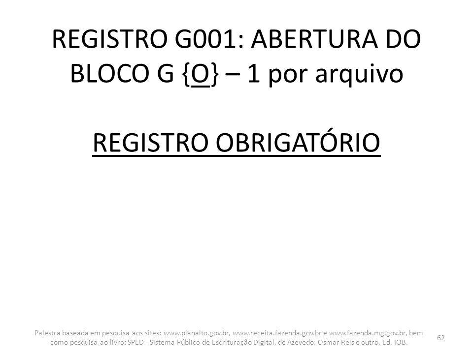 REGISTRO G001: ABERTURA DO BLOCO G {O} – 1 por arquivo REGISTRO OBRIGATÓRIO