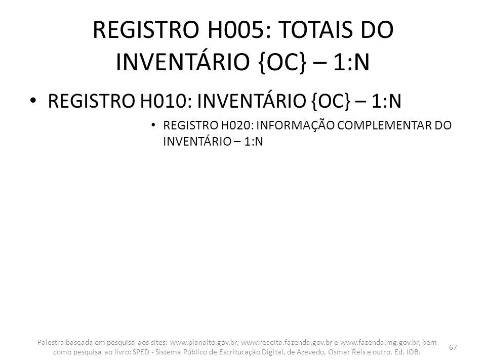 REGISTRO H005: TOTAIS DO INVENTÁRIO {OC} – 1:N
