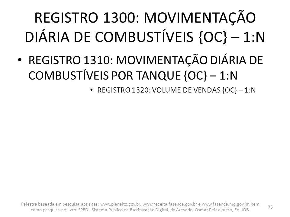 REGISTRO 1300: MOVIMENTAÇÃO DIÁRIA DE COMBUSTÍVEIS {OC} – 1:N