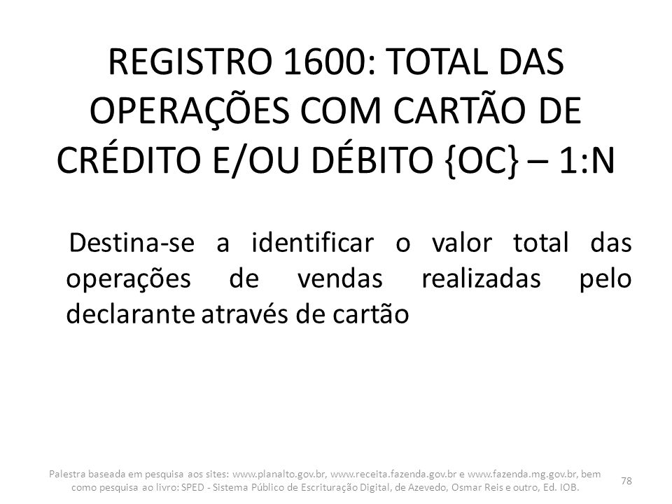REGISTRO 1600: TOTAL DAS OPERAÇÕES COM CARTÃO DE CRÉDITO E/OU DÉBITO {OC} – 1:N