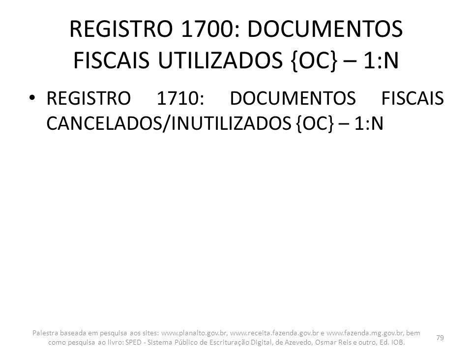 REGISTRO 1700: DOCUMENTOS FISCAIS UTILIZADOS {OC} – 1:N