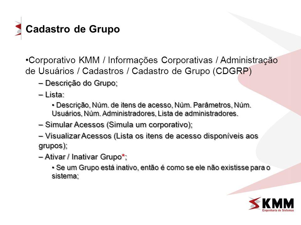 Cadastro de Grupo Corporativo KMM / Informações Corporativas / Administração de Usuários / Cadastros / Cadastro de Grupo (CDGRP)