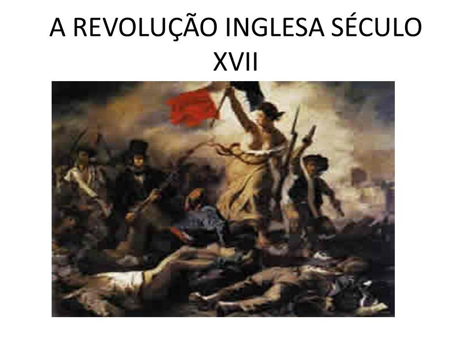A REVOLUÇÃO INGLESA SÉCULO XVII