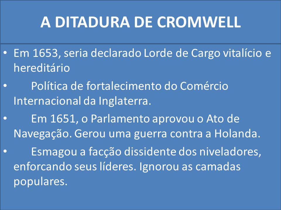 A DITADURA DE CROMWELL Em 1653, seria declarado Lorde de Cargo vitalício e hereditário.
