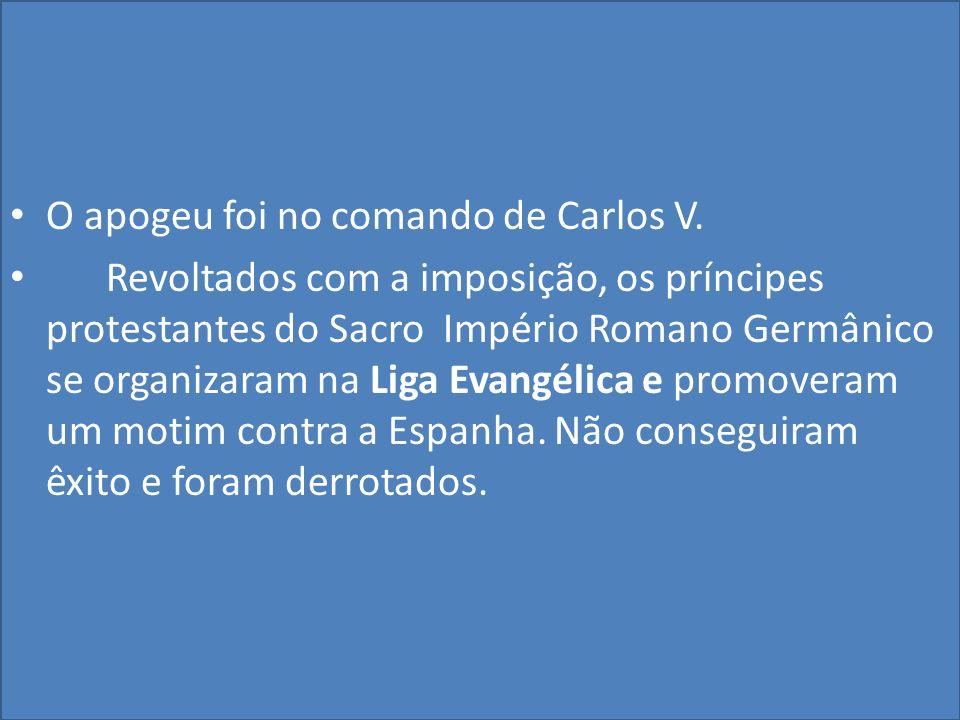 O apogeu foi no comando de Carlos V.