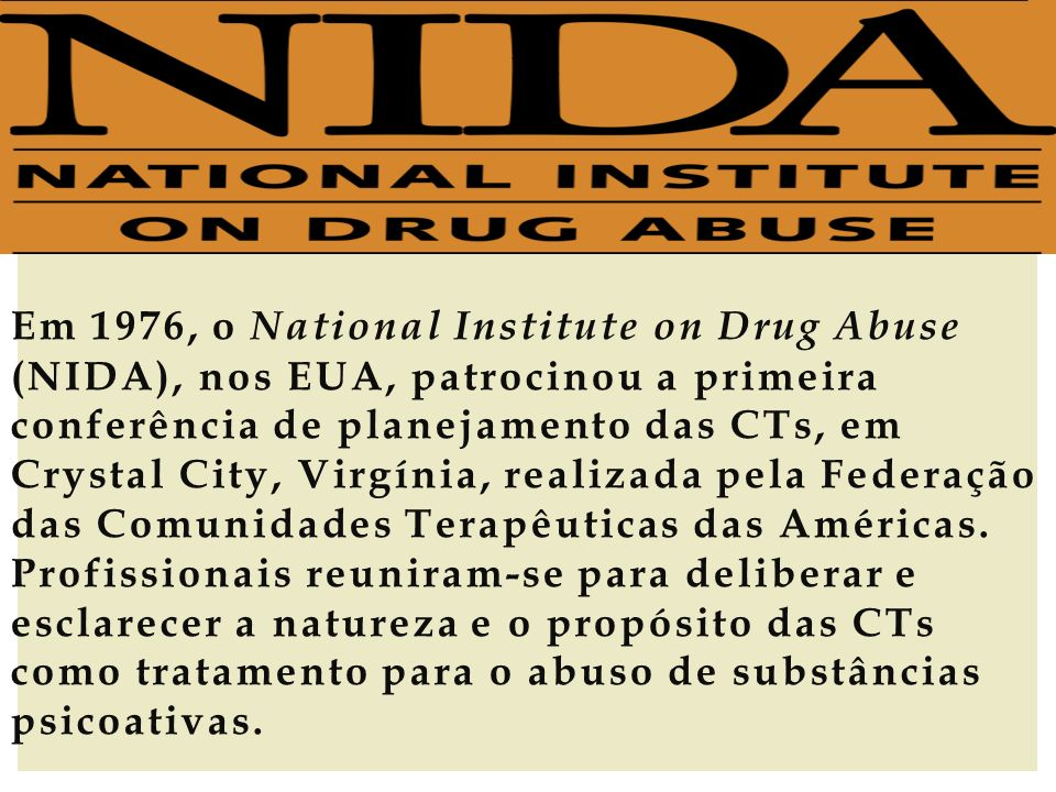 Em 1976, o National Institute on Drug Abuse (NIDA), nos EUA, patrocinou a primeira conferência de planejamento das CTs, em Crystal City, Virgínia, realizada pela Federação das Comunidades Terapêuticas das Américas.