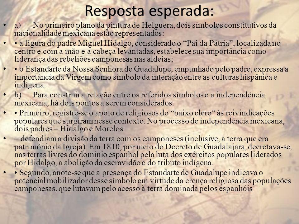 Resposta esperada: a) No primeiro plano da pintura de Helguera, dois símbolos constitutivos da nacionalidade mexicana estão representados: