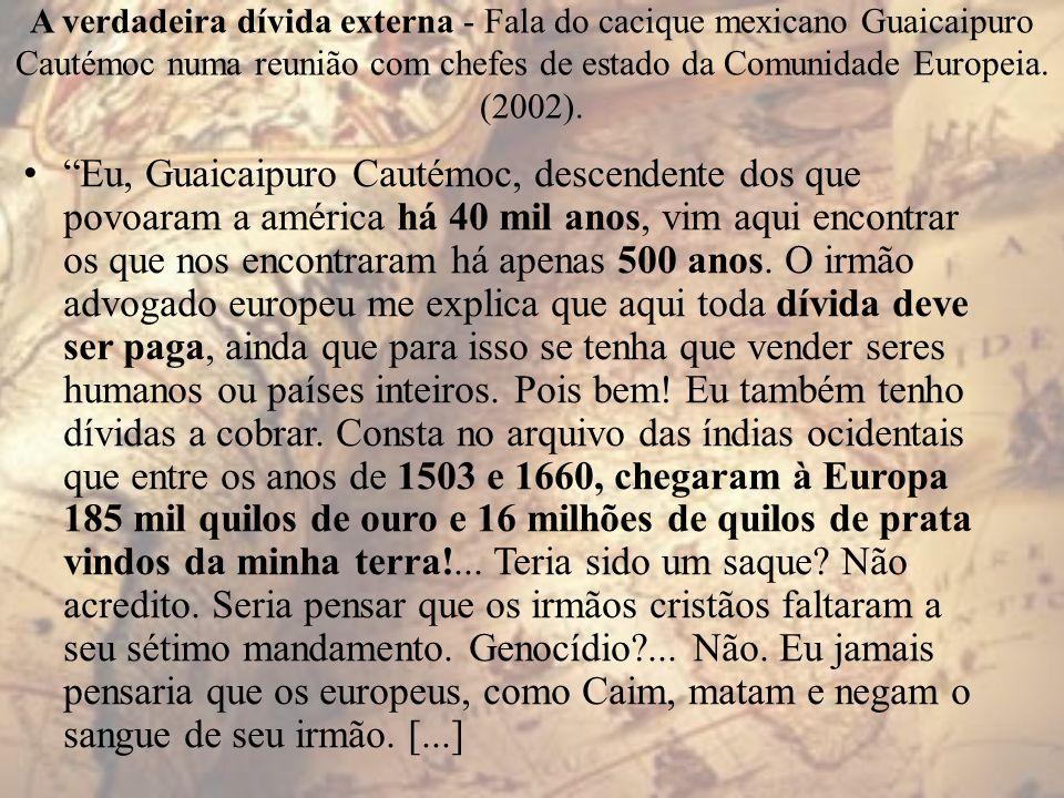 A verdadeira dívida externa - Fala do cacique mexicano Guaicaipuro Cautémoc numa reunião com chefes de estado da Comunidade Europeia. (2002).
