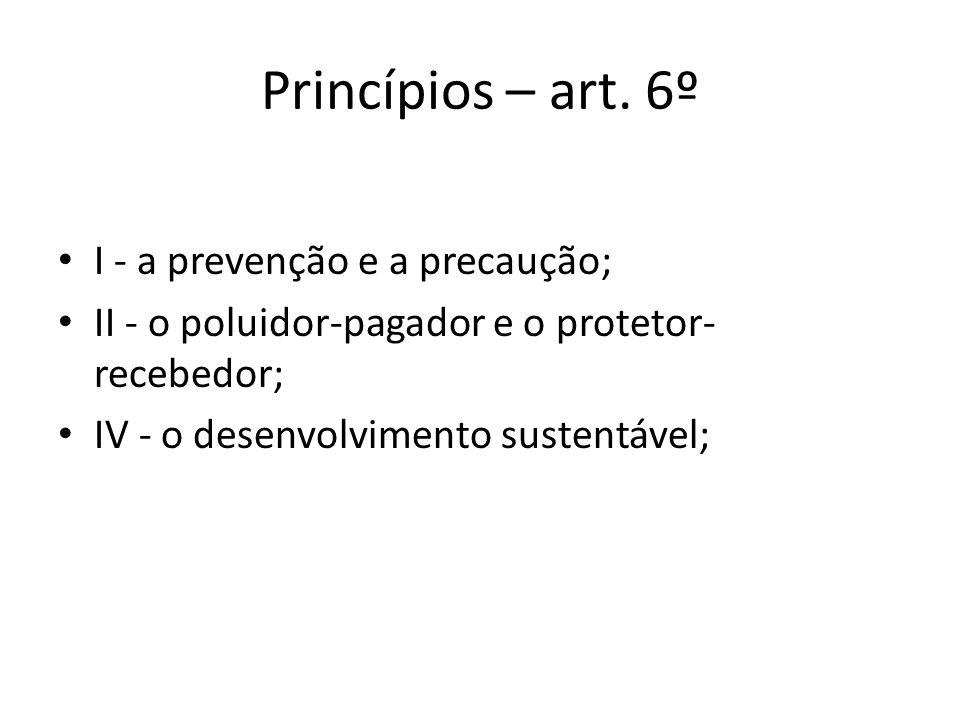 Princípios – art. 6º I - a prevenção e a precaução;