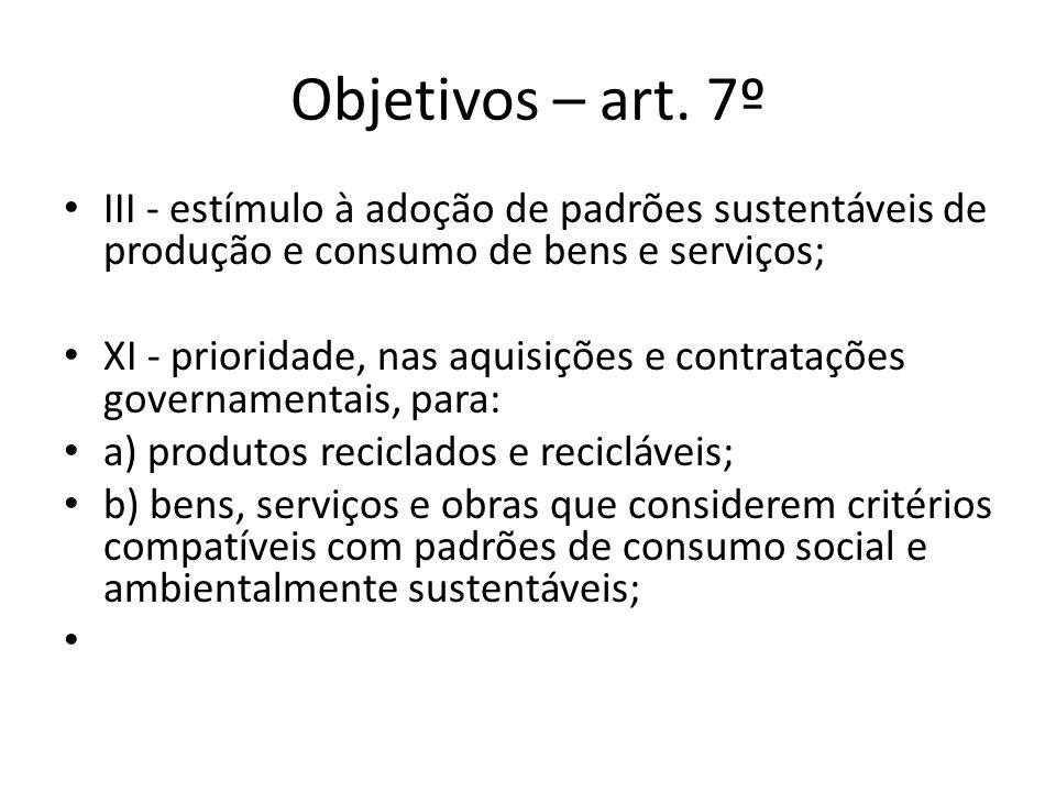 Objetivos – art. 7º III - estímulo à adoção de padrões sustentáveis de produção e consumo de bens e serviços;