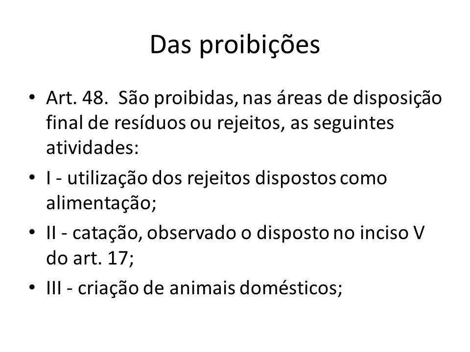 Das proibições Art. 48. São proibidas, nas áreas de disposição final de resíduos ou rejeitos, as seguintes atividades: