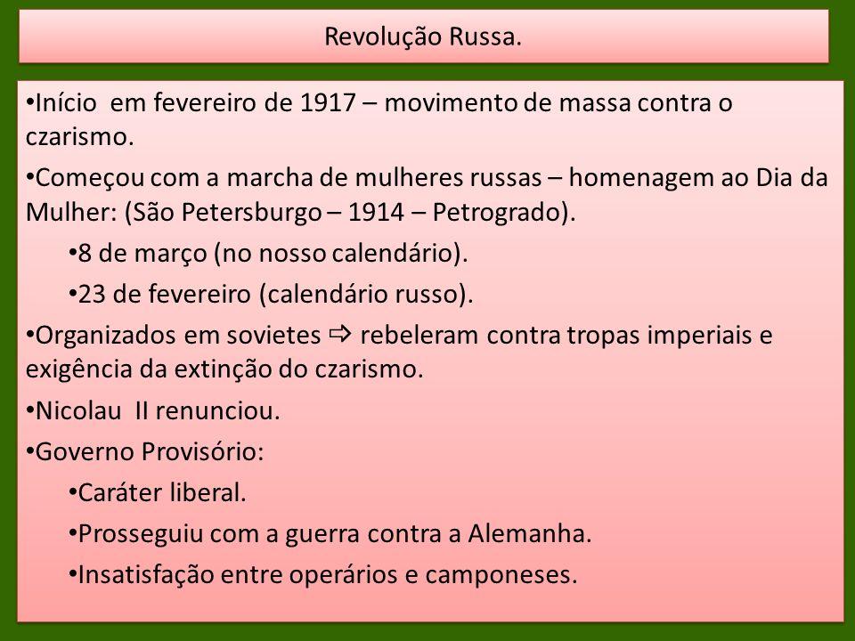 Revolução Russa. Início em fevereiro de 1917 – movimento de massa contra o czarismo.