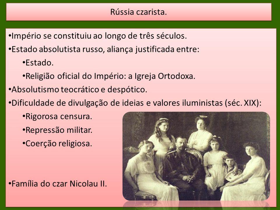 Rússia czarista. Império se constituiu ao longo de três séculos. Estado absolutista russo, aliança justificada entre: