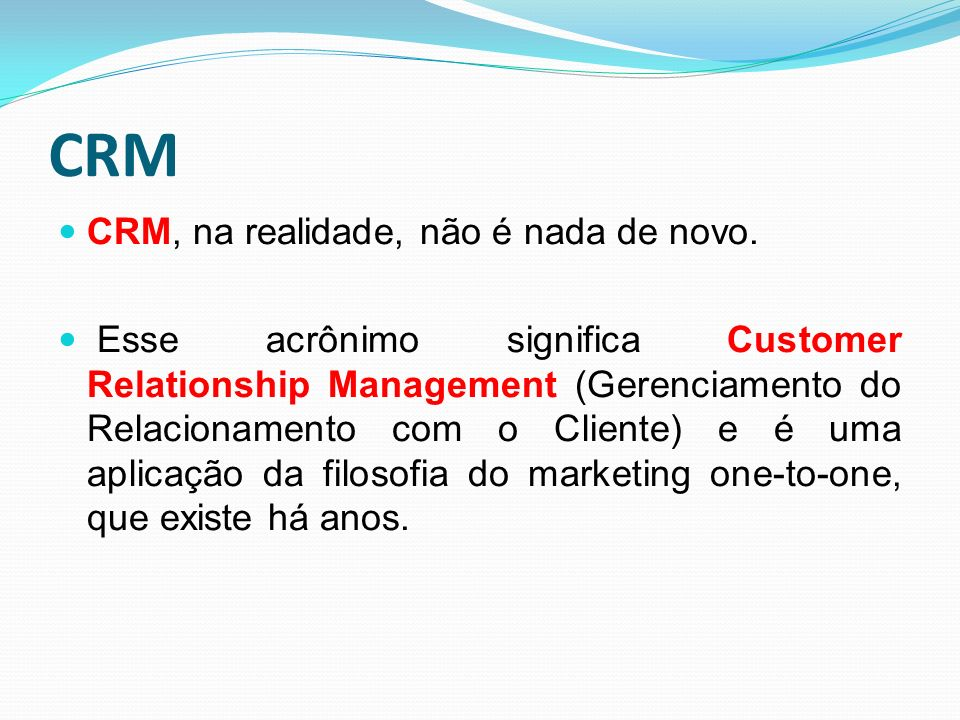 CRM CRM, na realidade, não é nada de novo.